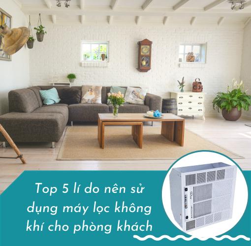 Top 5 lí do nên sử dụng máy lọc không khí cho phòng khách
